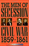 The Men of Secession and Civil War, 1859-1861, James L. Abrahamson, 0842028196