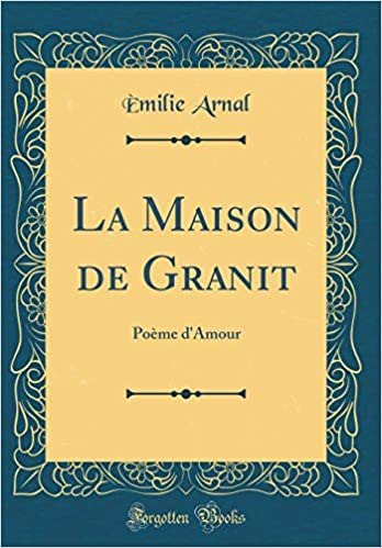 La Maison De Granit Poème Damour Classic Reprint French