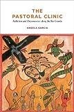 The Pastoral Clinic: Addiction and Dispossession along the Rio Grande