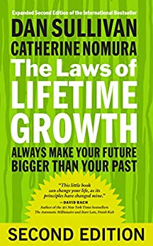 The Laws of Lifetime Growth: Always Make Your Future Bigger Than Your Past by [Sullivan, Dan, Nomura, Catherine]
