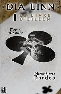 Dia Linn - I - Le Livre d'Eileen (partie 1 : Terra Mahurr) par Bardou
