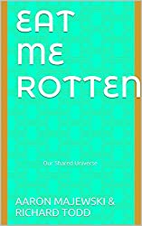 Eat Me Rotten: Our Shared Universe