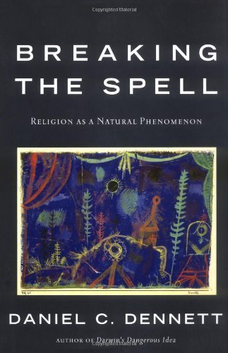Breaking the Spell: Religion as a Natural Phenomenon by Dennett, Daniel C.(February 2, 2006) Hardcover