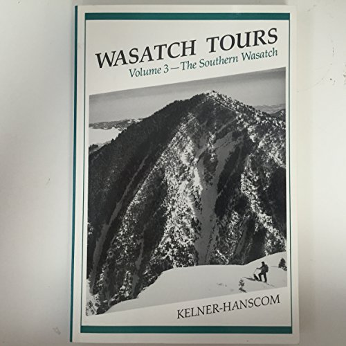 Wasatch Tours Volume 3   The Southern Wasatch  Intermediate And Advanced Ski Touring In The Southern Wasatch Mountains