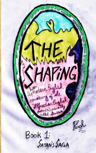 The Shaping, Book 1: Satan's Saga (Volume 1) by Words by Parch