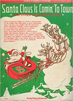 Santa Claus Is Comin' to Town and Other Christmas Songs (Voice, Piano, Guitar): Big 3 Music ...