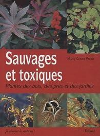 Sauvages et toxiques : Plantes des bois, des prés et des jardins par Marie-Claude Paume