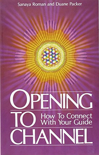 Opening to Channel: How to Connect with Your Guide (Sanaya Roman) by Unknown
