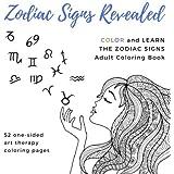 Zodiac Signs Revealed Adult Coloring Book: Aries Taurus Gemini Cancer Leo Virgo Libra Scorpio Sagittarius Capricorn Aquarius Pisces