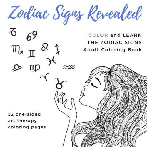 Zodiac Signs Revealed Adult Coloring Book: Aries Taurus Gemini Cancer Leo Virgo Libra Scorpio Sagittarius Capricorn Aquarius Pisces (Best Zodiac Sign For Capricorn)
