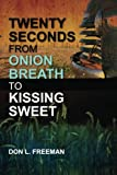 Twenty Seconds from Onion Breath to Kissing Sweet, Don Freeman, 1477584455