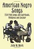 American Negro Songs: 230 Folk Songs and Spirituals, Religious and Secular (Dover Books on Music)