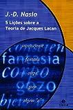 Cinco Lições Sobre A Teoria De Jacques Lacan. Coleção Transmissão da Psicanálise