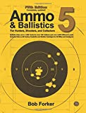 Ammo & Ballistics 5: Ballistic Data out to 1,000 Yards for over 190 Calibers and over 2,600 Different Loads, Includes Data on All Factory Centerfire and Rimfire Cartridges for All Rifles and Handguns