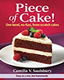 Piece of Cake!: One-Bowl, No-Fuss, From-Scratch Cakes