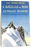 img - for L'aiguille du midi. La vall e blanche. Histoire d'une montagne et d'un t l f rique. book / textbook / text book