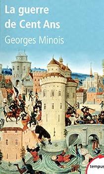 La guerre de Cent Ans. Naissance de deux nations par Minois