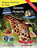 Good Habits Part 2: A 3-in-1 unique book teaching children Good Habits, Values as well as types of Animals (Positive Learn...