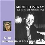 Contre-histoire de la philosophie 18.1 : Le siècle du nihilisme | Michel Onfray