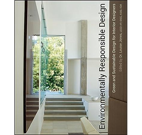 Environmentally Responsible Design Green And Sustainable Design For Interior Designers Jones Louise 9780471761310 Amazon Com Books