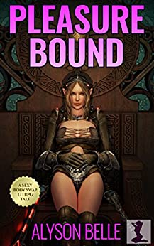 Pleasure Bound: A Gender Swapped LitRPG Adventure (Fantasy Swapped Online Book 2) by [Belle, Alyson]