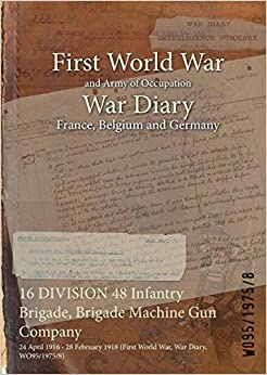 16 DIVISION 48 Infantry Brigade, Brigade Machine Gun Company: 24 April 1916 - 28 February 1918 (First World War, War Diary, WO95/1975/8)