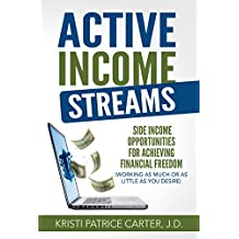 Active Income Streams: Side Income Opportunities For Achieving Financial Freedom (Working As Much or As Little As You Desire)