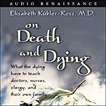 On Death and Dying: What the Dying Have to Teach Doctors, Nurses, Clergy, and Their Own Family Audiobook by Elisabeth Kubler-Ross Narrated by Carol Bilger,  cast