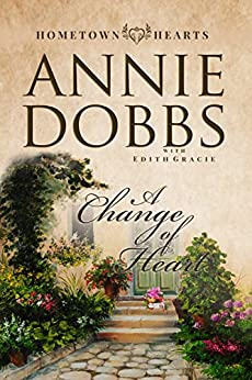 A Change of Heart (Hometown Hearts Book 2) by [Dobbs, Annie, Gracie, Edith]