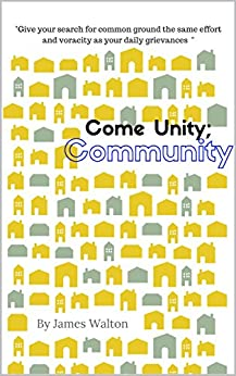 Come Unity; Community by [Walton, James]