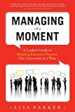 Managing the Moment, Lisa Parker, 1599323931