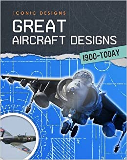 Great Aircraft Designs 1900 - Today (Infosearch: Iconic Designs)