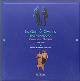 Guerra Civil En Extremadura, La - Operaciones Militares 1936-1939: Amazon.es: Chaves Palacios, Julian: Libros
