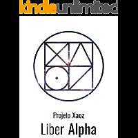 Liber Alpha (Projeto Xaoz Livro 1)