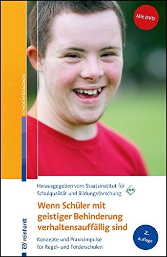 Wenn Schüler mit geistiger Behinderung verhaltensauffällig sind: Konzepte und Praxisimpulse für Regel- und Förderschulen