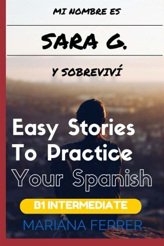 Mi Nombre es Sara G. y Sobrevivi: Short Novels in Spanish for Intermediate Level Speakers (learning foreign languages) (Spanish Edition)