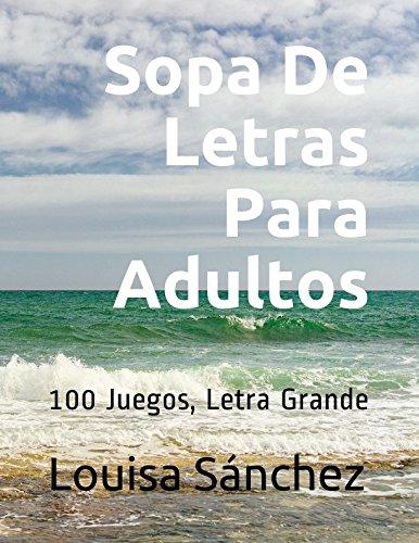 Sopa De Letras Para Adultos: 100 Juegos, Letra Grande (Spanish Edition)