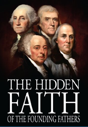 The Hidden Faith of the Founding Fathers (Did The Founding Fathers Believe In God)
