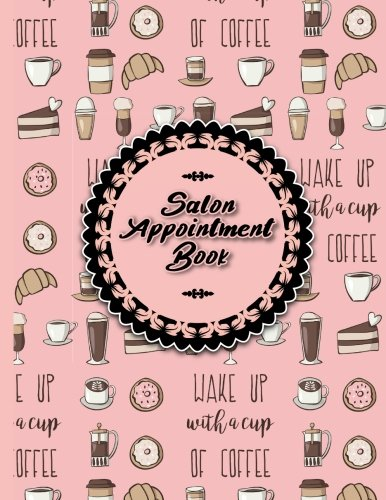 Salon Appointment Book: 7 Columns Appointment Log, Appointment Scheduling Template, Hourly Appointment Book, Cute Coffee Cover (Volume 10) PDF