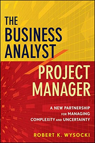 The Business Analyst / Project Manager: A New Partnership for Managing Complexity and Uncertainty