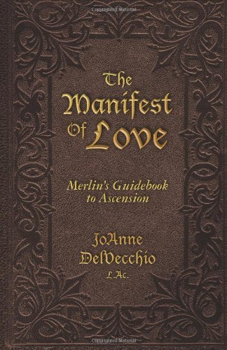 Download By L.Ac., JoAnne DelVecchio The Manifest Of Love: Merlin's Guidebook to Ascension (1st First Edition) [Paperback] ebook