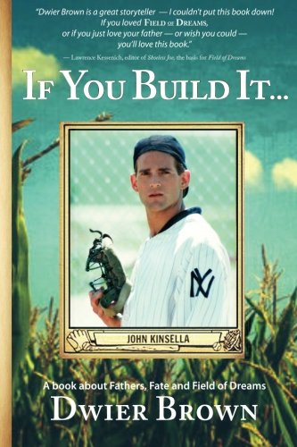 If You Build It...: A book about Fathers, Fate and Field of Dreams