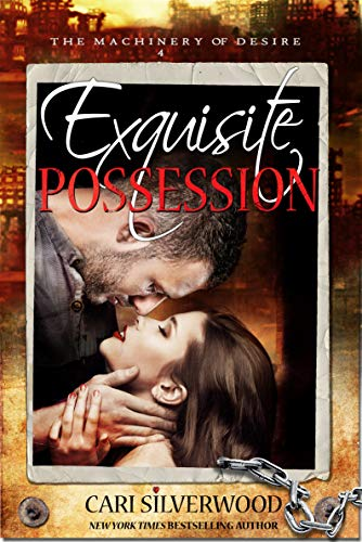 Exquisite Possession: A Dark Scifi Romance (The Machinery of Desire Book 4)