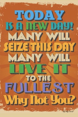 My Daily Journal: Today Is A New Day, Lined Journal, 6 x 9, 200 Pages