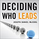 Deciding Who Leads: How Executive Recruiters Drive, Direct, and Disrupt the Global Search for Leadership Talent Hörbuch von Joseph Daniel McCool Gesprochen von: Richard Lyddon