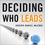 Deciding Who Leads: How Executive Recruiters Drive, Direct, and Disrupt the Global Search for Leadership Talent | Joseph Daniel McCool