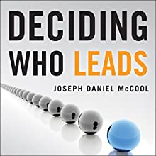 Deciding Who Leads: How Executive Recruiters Drive, Direct, and Disrupt the Global Search for Leadership Talent Audiobook by Joseph Daniel McCool Narrated by Richard Lyddon