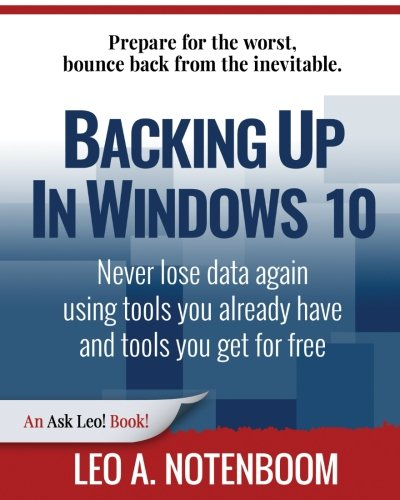 Backing Up In Windows 10: Never lose data again, using tools you already have and tools you get for free