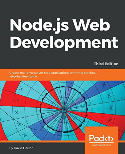 Node.js Web Development: Create real-time server-side applications with this practical, step-by-step guide, 3rd Edition (Node Js Web Development By David Herron)