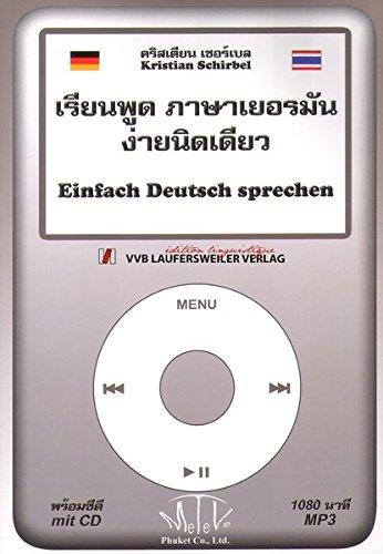 EINFACH DEUTSCH SPRECHEN für Thailänder /Multimediales Erlernen der deutschen Sprache /Konversationsübungen als Buch mit CD-Rom für Audio, Computer, ... Thai und Deutsch (Thailändische Sprachbücher)